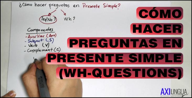 Cómo Hacer Preguntas En Presente Simple -WH QUESTIONS