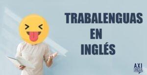 TRABALENGUAS EN INGLÉS